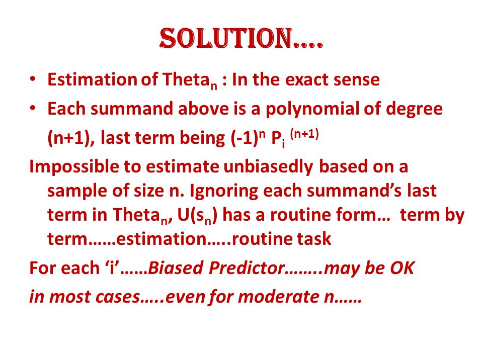 SOLUTION…. Estimation of Theta n : In the exact sense Each summand above is a polynomial of degree (n+1), last term being (-1) n P i (n+1) Impossible