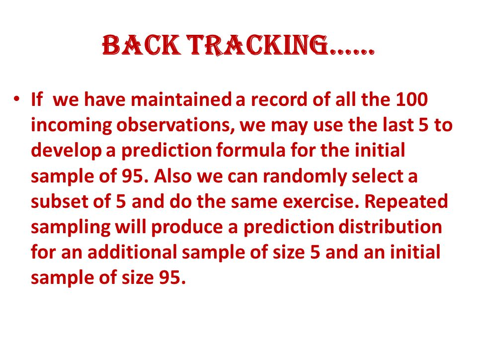 Back Tracking…… If we have maintained a record of all the 100 incoming observations, we may use the last 5 to develop a prediction formula for the initial sample of 95.
