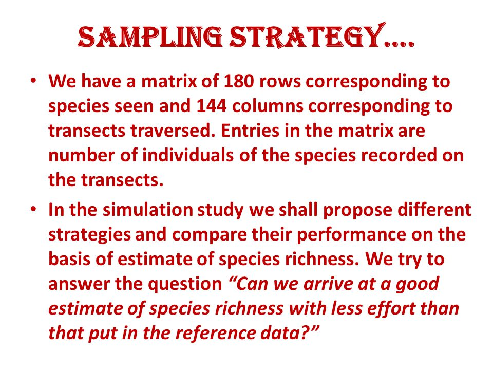 Sampling Strategy…. We have a matrix of 180 rows corresponding to species seen and 144 columns corresponding to transects traversed. Entries in the ma