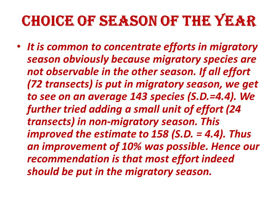 Choice of Season of the Year It is common to concentrate efforts in migratory season obviously because migratory species are not observable in the other season.
