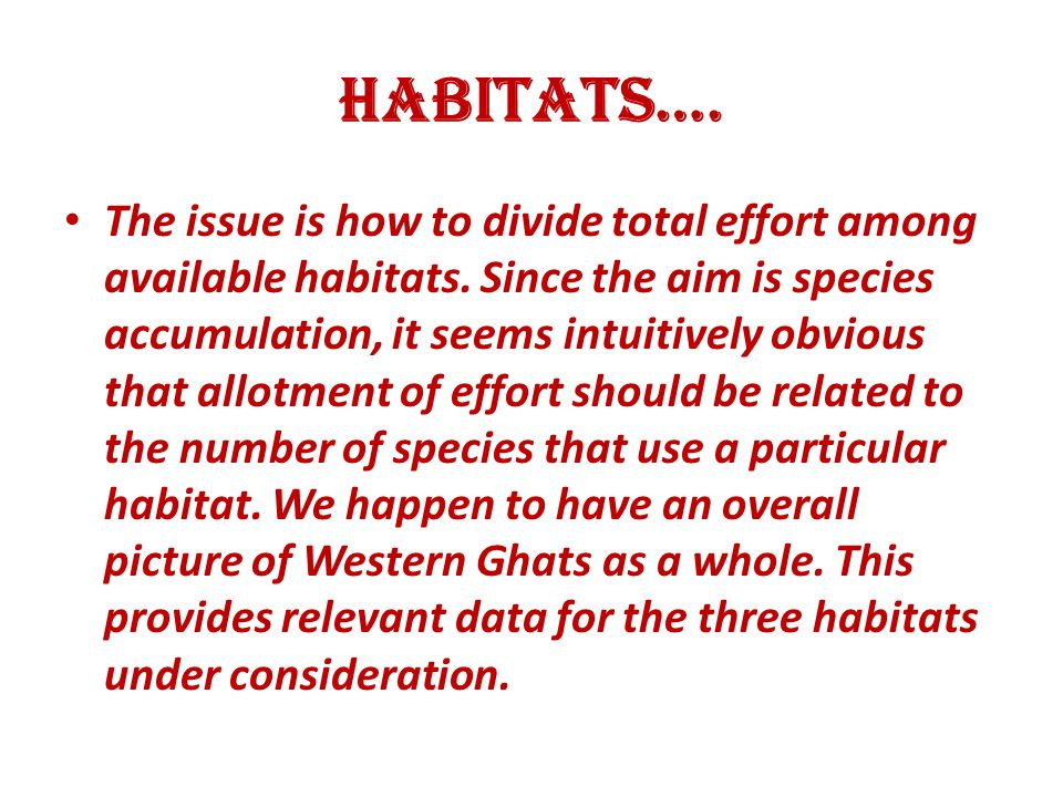 HABITATS…. The issue is how to divide total effort among available habitats. Since the aim is species accumulation, it seems intuitively obvious that