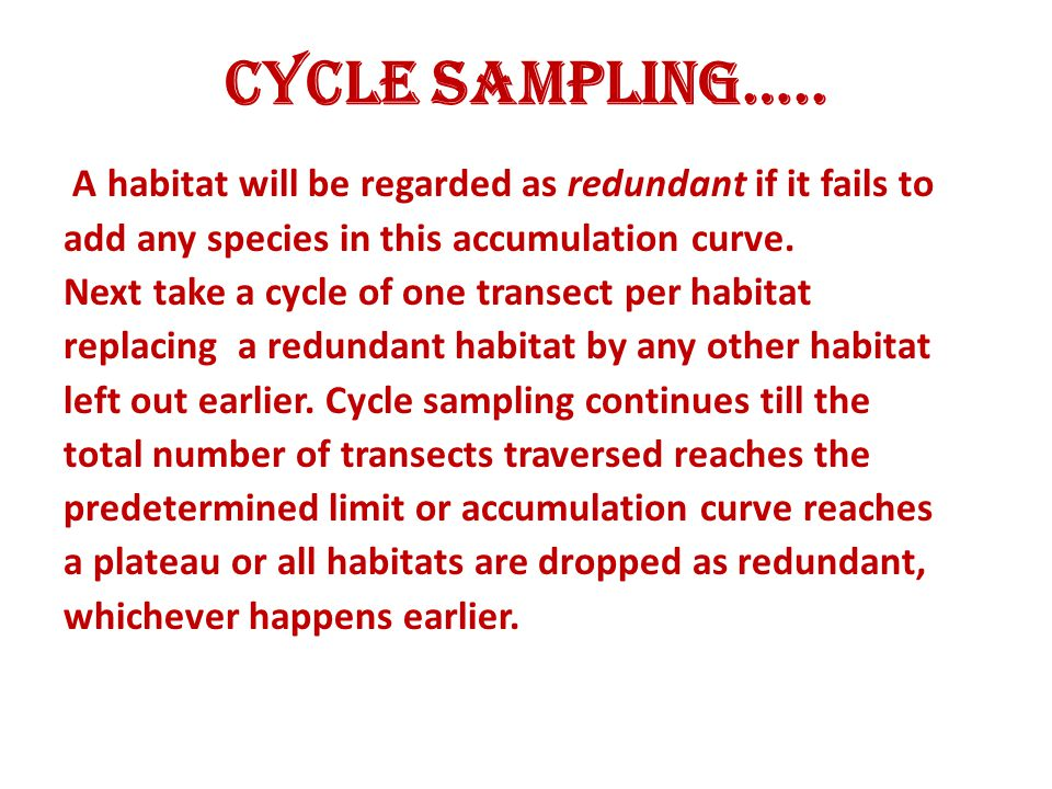 Cycle Sampling….. A habitat will be regarded as redundant if it fails to add any species in this accumulation curve. Next take a cycle of one transect