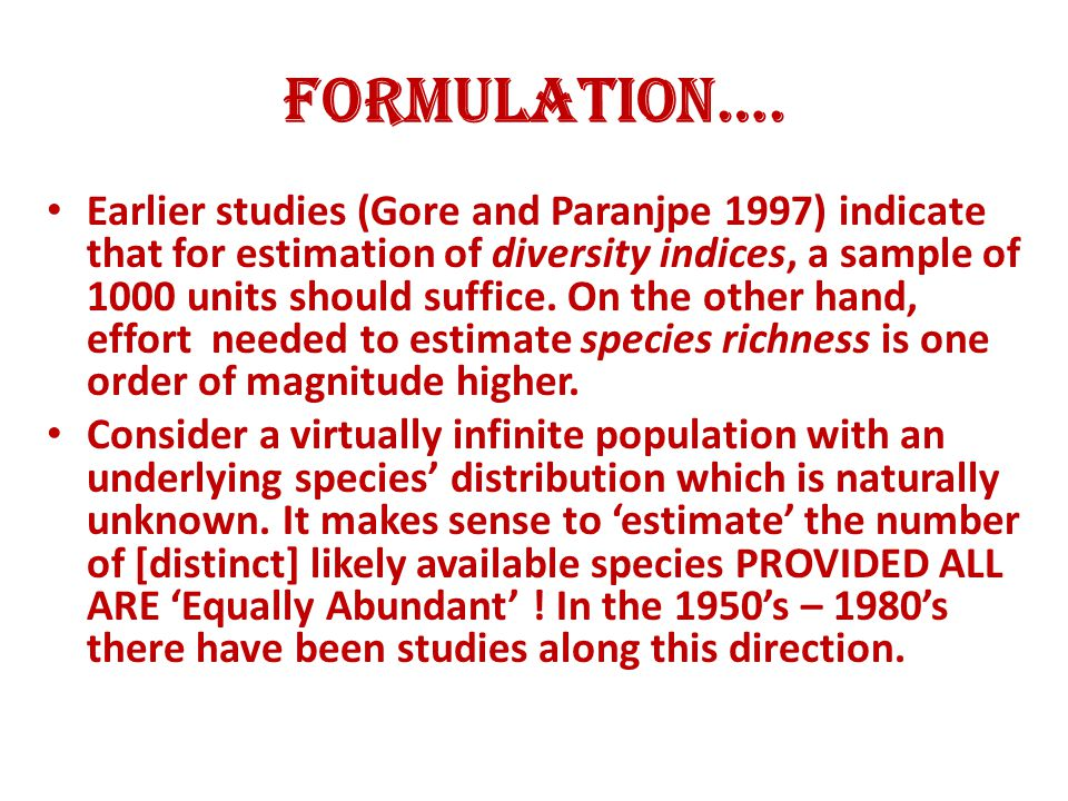 Formulation…. Earlier studies (Gore and Paranjpe 1997) indicate that for estimation of diversity indices, a sample of 1000 units should suffice. On th
