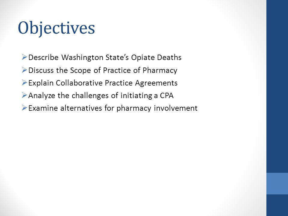 Objectives  Describe Washington State's Opiate Deaths  Discuss the Scope of Practice of Pharmacy  Explain Collaborative Practice Agreements  Analy