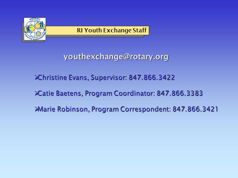 youthexchange@rotary.org RI Youth Exchange Staff  Christine Evans, Supervisor: 847.866.3422  Catie Baetens, Program Coordinator: 847.866.3383  Marie Robinson, Program Correspondent: 847.866.3421