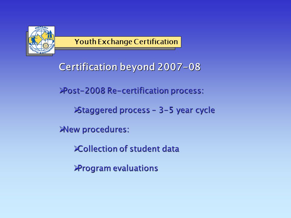 Ensuring Future Success Youth Exchange Certification  With RI:  Keep RI staff updated on progress and any problems  Communicate concerns to RI Youth Exchange committee  Within your area  Benefit from policies and procedures developed by other districts