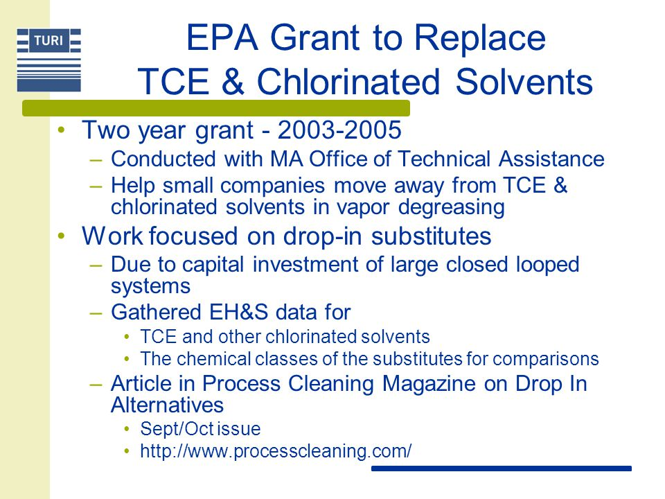 EPA Grant to Replace TCE & Chlorinated Solvents Two year grant - 2003-2005 –Conducted with MA Office of Technical Assistance –Help small companies mov