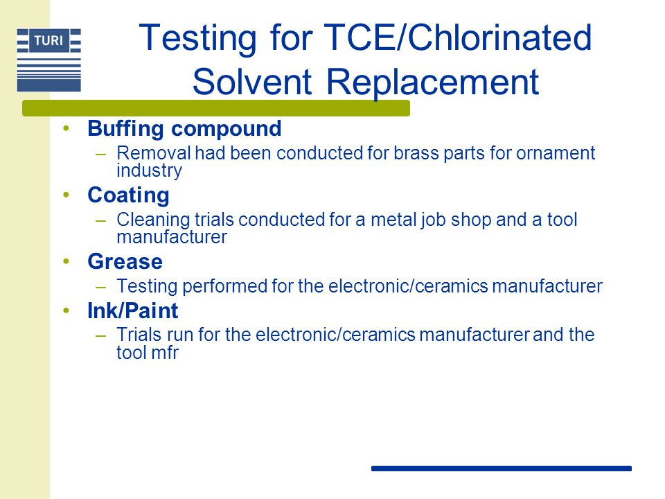 Testing for TCE/Chlorinated Solvent Replacement Buffing compound –Removal had been conducted for brass parts for ornament industry Coating –Cleaning t