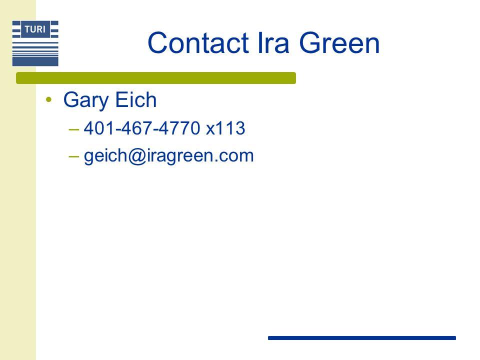 Contact Ira Green Gary Eich –401-467-4770 x113 –geich@iragreen.com
