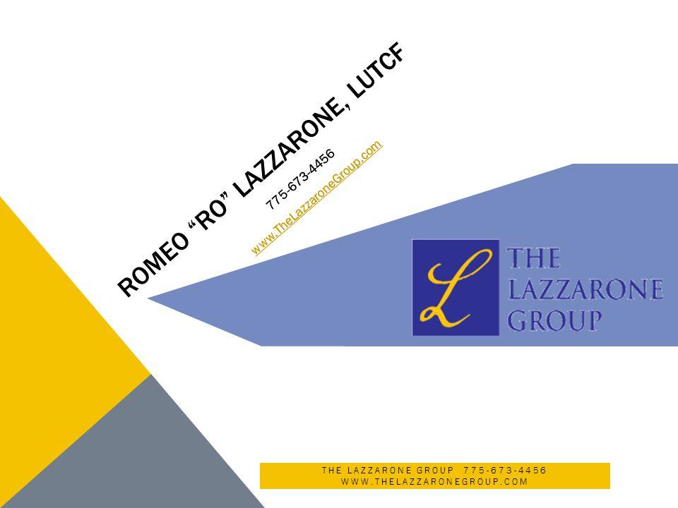ROMEO RO LAZZARONE, LUTCF 775-673-4456 www.TheLazzaroneGroup.com THE LAZZARONE GROUP 775-673-4456 WWW.THELAZZARONEGROUP.COM