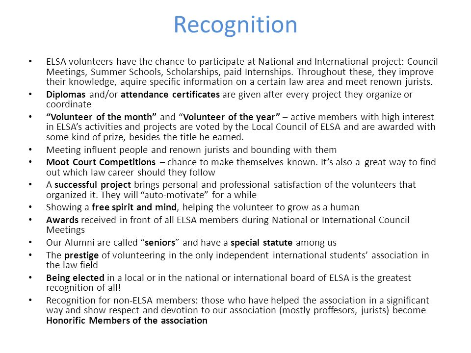 Recognition ELSA volunteers have the chance to participate at National and International project: Council Meetings, Summer Schools, Scholarships, paid Internships.