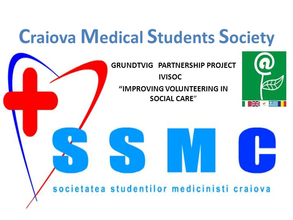 C raiova M edical S tudents S ociety GRUNDTVIG PARTNERSHIP PROJECT IVISOC IMPROVING VOLUNTEERING IN SOCIAL CARE