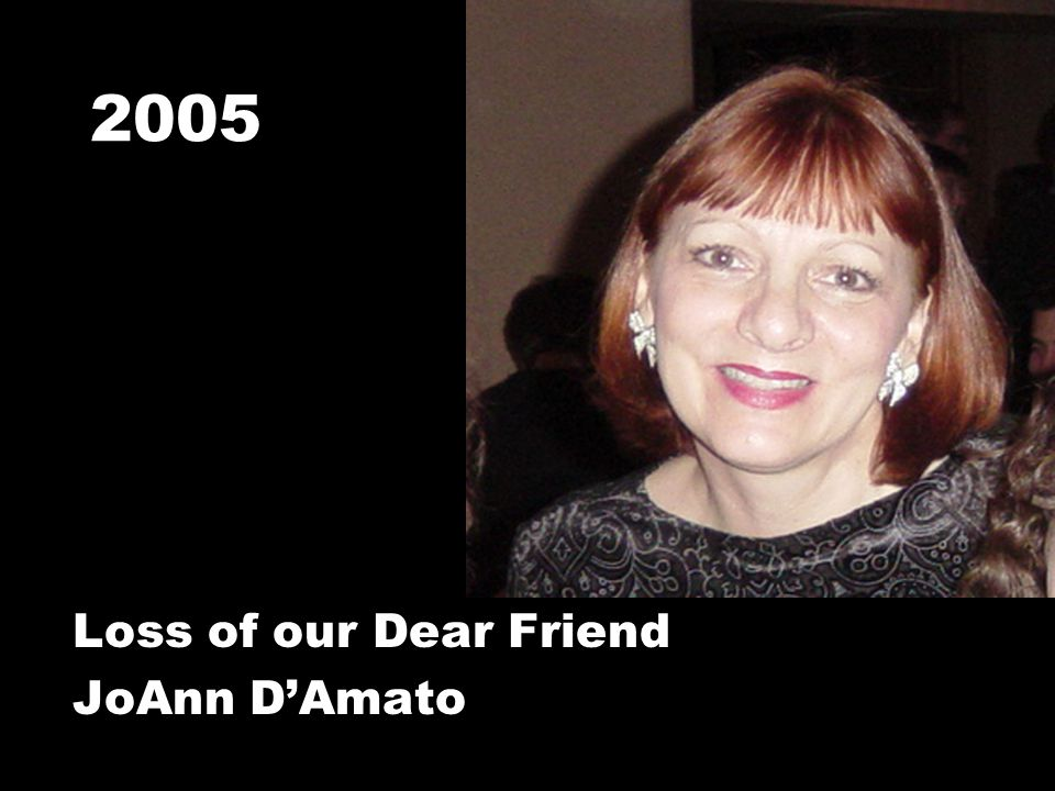 2005 Loss of our Dear Friend JoAnn D'Amato