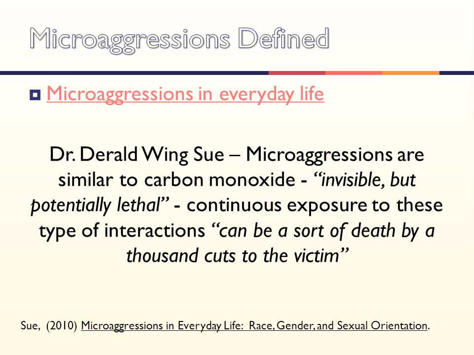 """ Microaggressions in everyday life Microaggressions in everyday life Dr. Derald Wing Sue – Microaggressions are similar to carbon monoxide - """"invisib"""