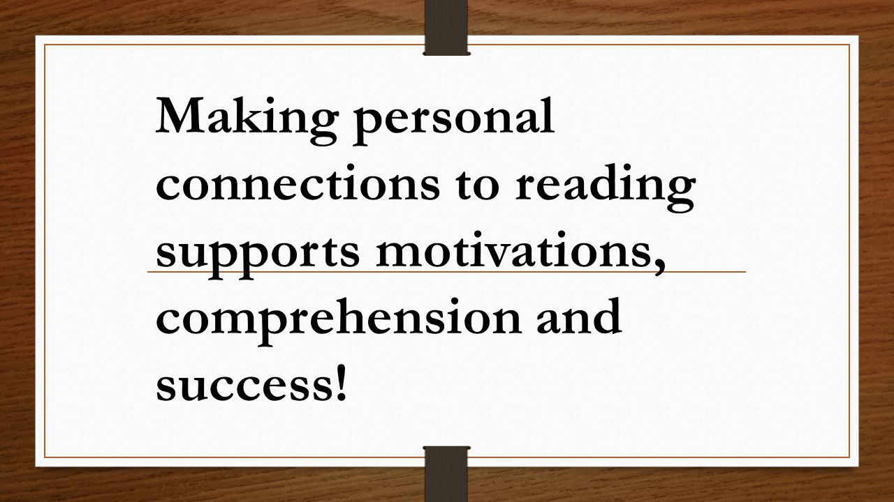 Making personal connections to reading supports motivations, comprehension and success!