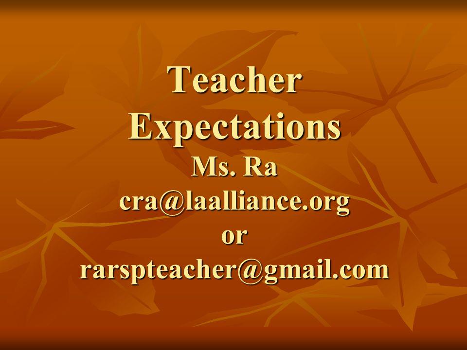 Teacher Expectations Ms. Ra cra@laalliance.org or rarspteacher@gmail.com