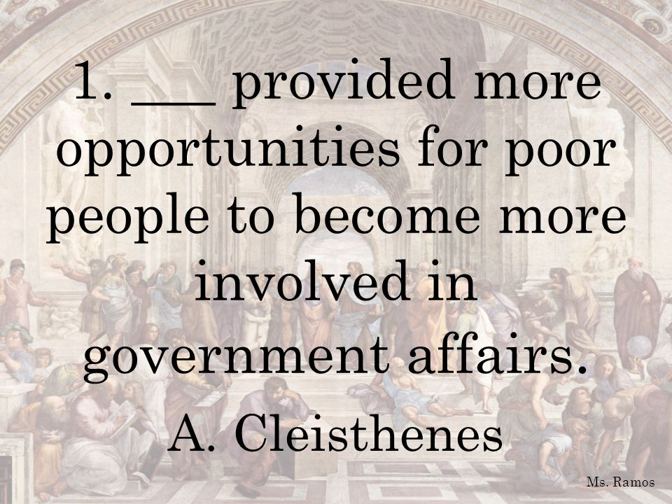 1. ___ provided more opportunities for poor people to become more involved in government affairs.