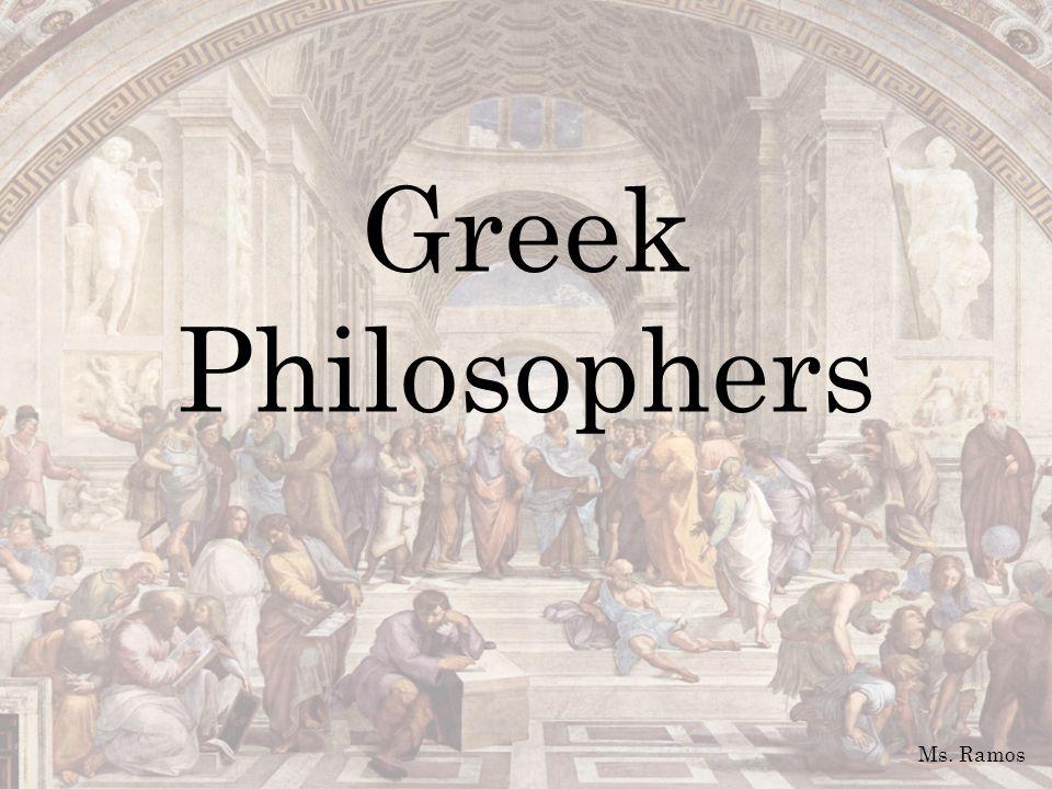 Greek Philosophers Ms. Ramos
