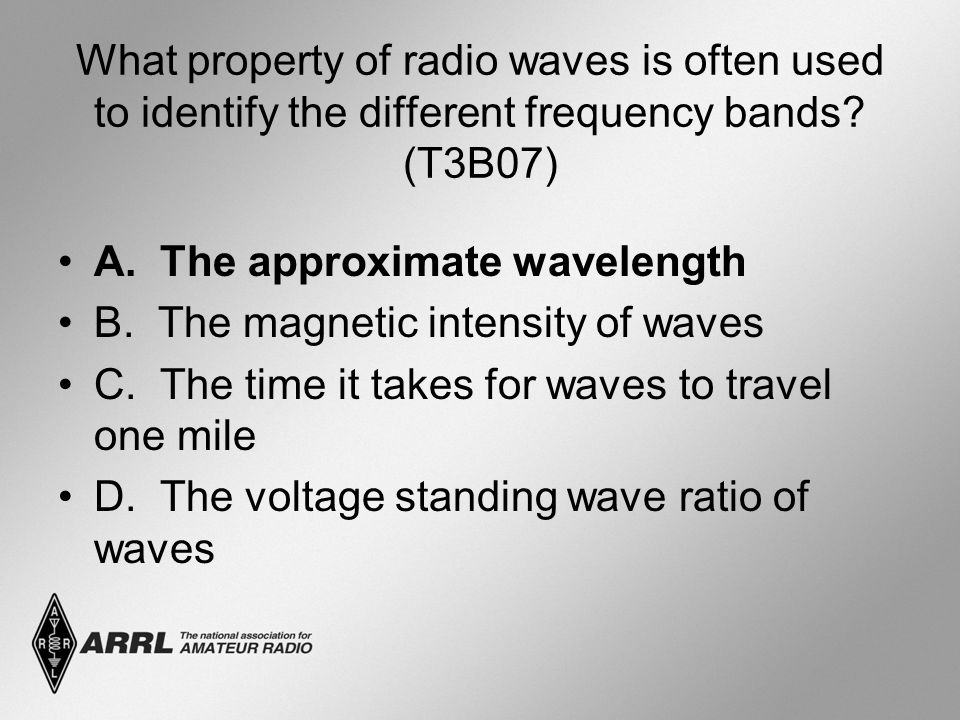 What property of radio waves is often used to identify the different frequency bands? (T3B07) A. The approximate wavelength B. The magnetic intensity