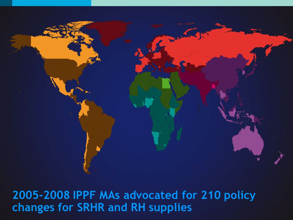 2005-2008 IPPF MAs advocated for 210 policy changes for SRHR and RH supplies