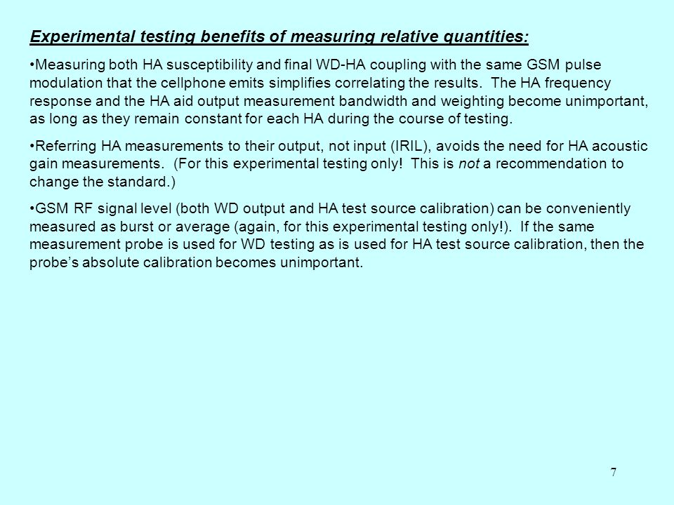 8 Insights to be gained from the experiment: The relationship between three methods of measuring HA susceptibility: with a dipole source, as presently specified in a GTEM chamber in a free field The correlation to actual WD-HA coupling of predictions based on those susceptibility measurements and the standard's emissions measurements: with the WD and HA in an open RF environment with the WD and HA in position on an RF phantom Additional data on relative HA susceptibility vs.