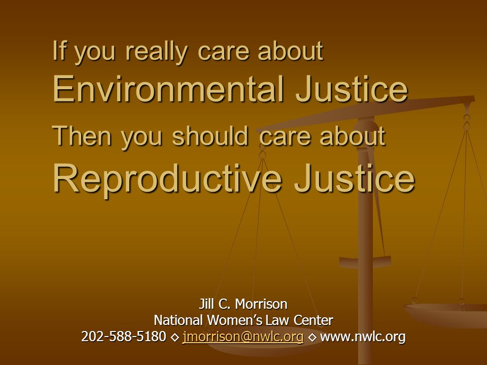 If you really care about Environmental Justice Then you should care about Reproductive Justice Jill C.