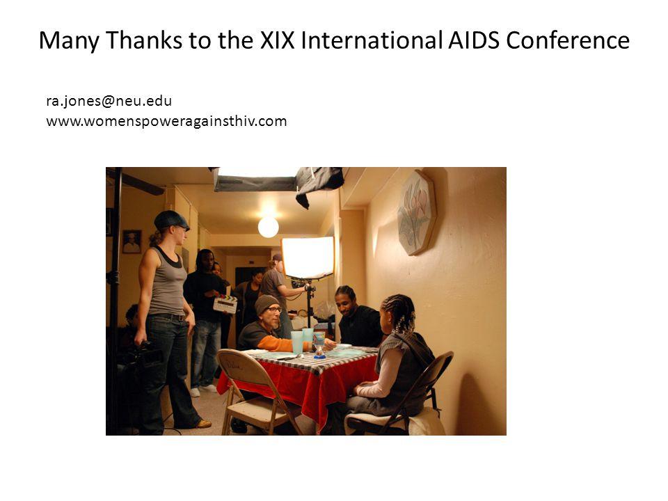 Many Thanks to the XIX International AIDS Conference Rachel Jones, PhD, RN, FAAN ra.jones@neu.edu www.womenspoweragainsthiv.com