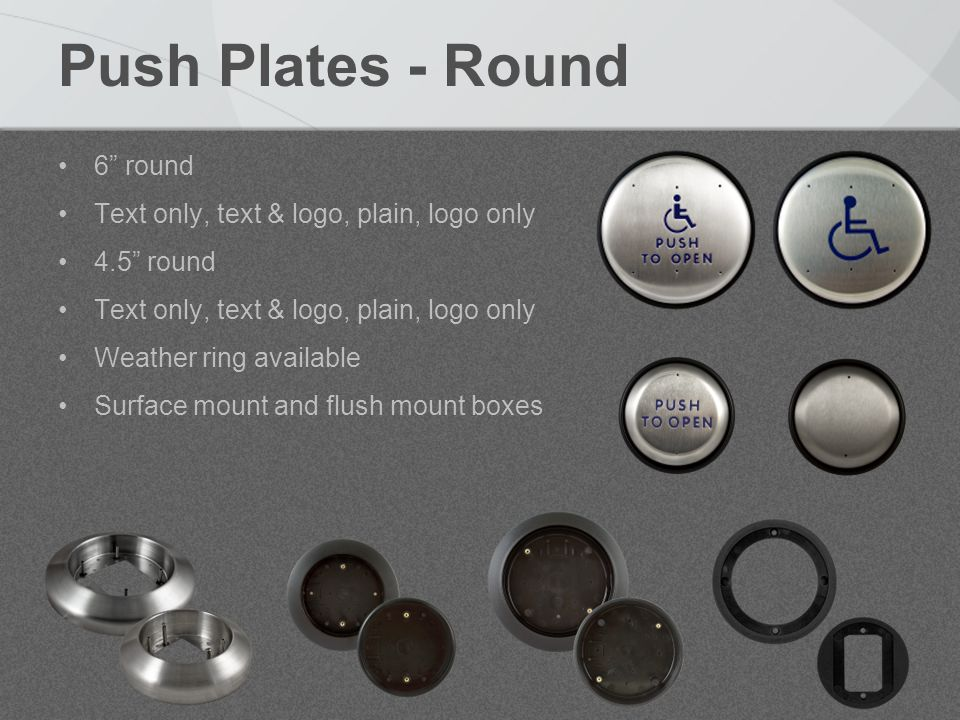 Push Plates - Round 6 round Text only, text & logo, plain, logo only 4.5 round Text only, text & logo, plain, logo only Weather ring available Surface mount and flush mount boxes