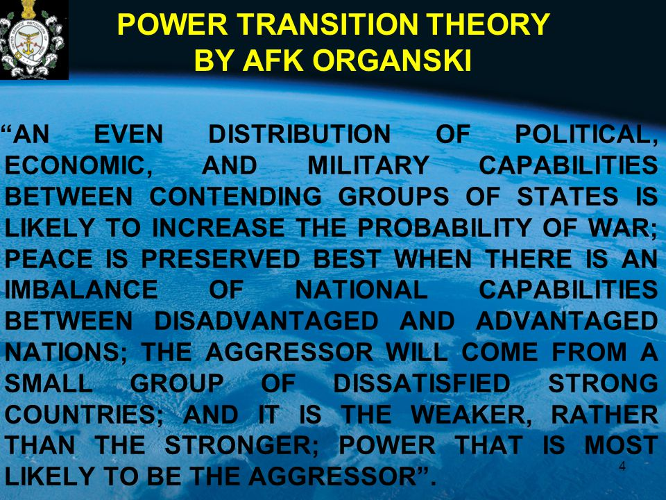 "POWER TRANSITION THEORY BY AFK ORGANSKI ""AN EVEN DISTRIBUTION OF POLITICAL, ECONOMIC, AND MILITARY CAPABILITIES BETWEEN CONTENDING GROUPS OF STATES IS"