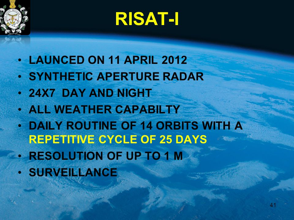 RISAT-I LAUNCED ON 11 APRIL 2012 SYNTHETIC APERTURE RADAR 24X7 DAY AND NIGHT ALL WEATHER CAPABILTY DAILY ROUTINE OF 14 ORBITS WITH A REPETITIVE CYCLE
