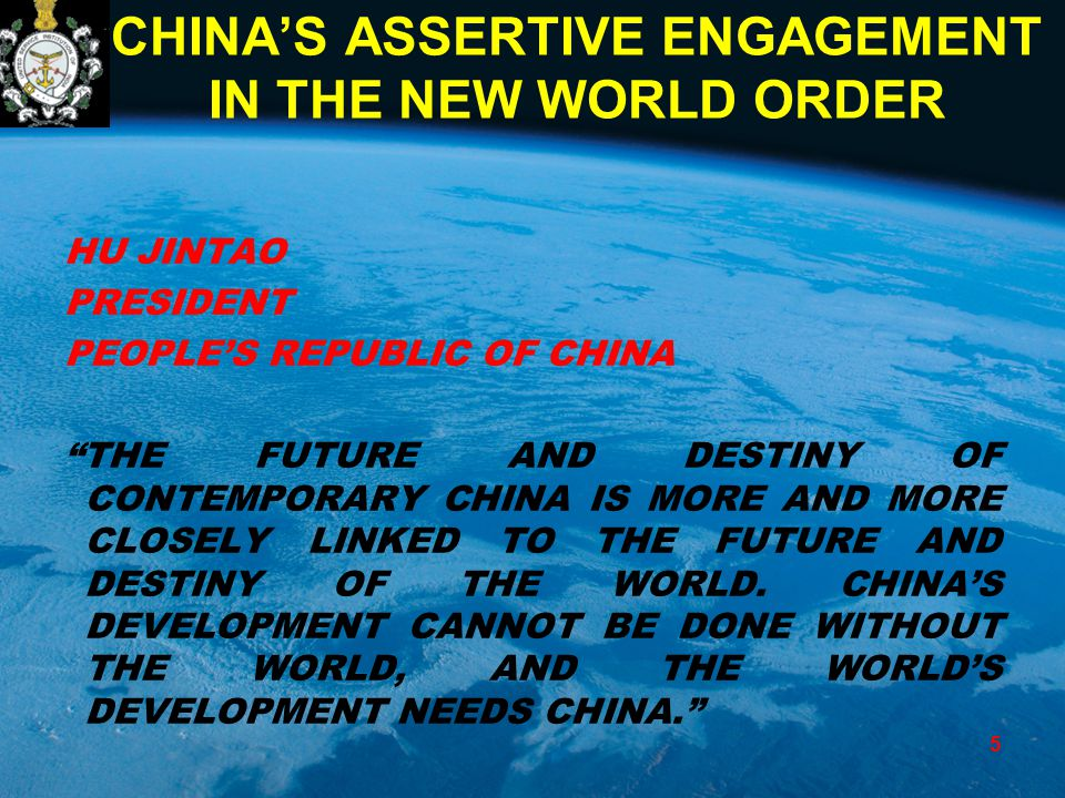 "CHINA'S ASSERTIVE ENGAGEMENT IN THE NEW WORLD ORDER HU JINTAO PRESIDENT PEOPLE'S REPUBLIC OF CHINA ""THE FUTURE AND DESTINY OF CONTEMPORARY CHINA IS MO"