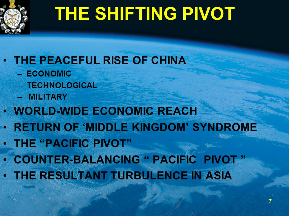 "THE SHIFTING PIVOT THE PEACEFUL RISE OF CHINA –ECONOMIC –TECHNOLOGICAL – MILITARY WORLD-WIDE ECONOMIC REACH RETURN OF 'MIDDLE KINGDOM' SYNDROME THE ""P"