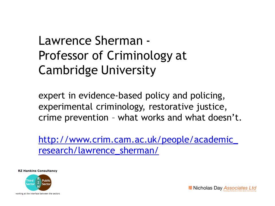 Lawrence Sherman - Professor of Criminology at Cambridge University expert in evidence-based policy and policing, experimental criminology, restorativ