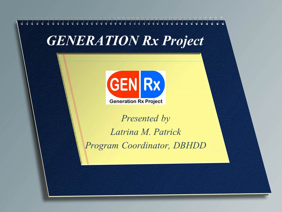 GENERATION Rx Project Presented by Latrina M. Patrick Program Coordinator, DBHDD