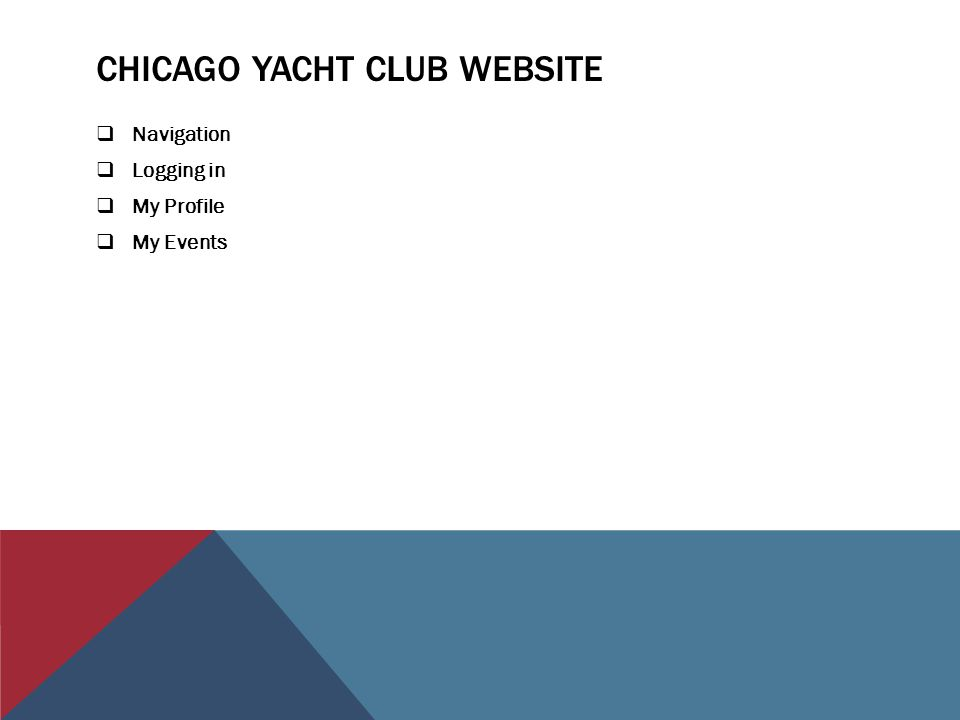 CHICAGO YACHT CLUB WEBSITE  Navigation  Logging in  My Profile  My Events