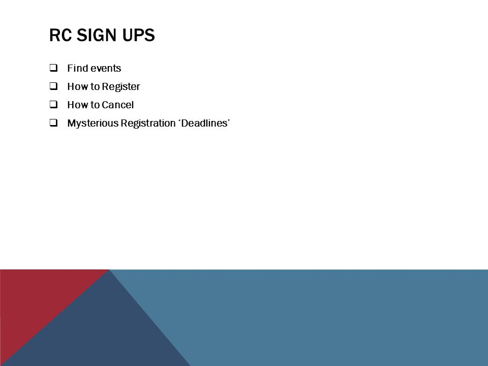 RC SIGN UPS  Find events  How to Register  How to Cancel  Mysterious Registration 'Deadlines'