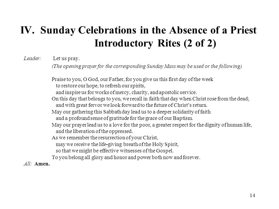IV. Sunday Celebrations in the Absence of a Priest Introductory Rites (2 of 2) Leader: Let us pray. (The opening prayer for the corresponding Sunday M