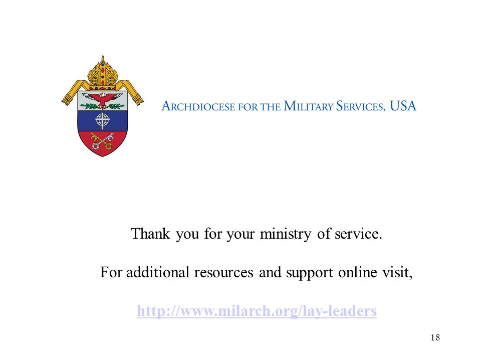18 Thank you for your ministry of service. For additional resources and support online visit, http://www.milarch.org/lay-leaders