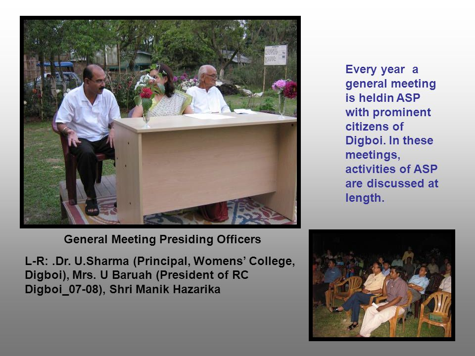 Every year a general meeting is heldin ASP with prominent citizens of Digboi.