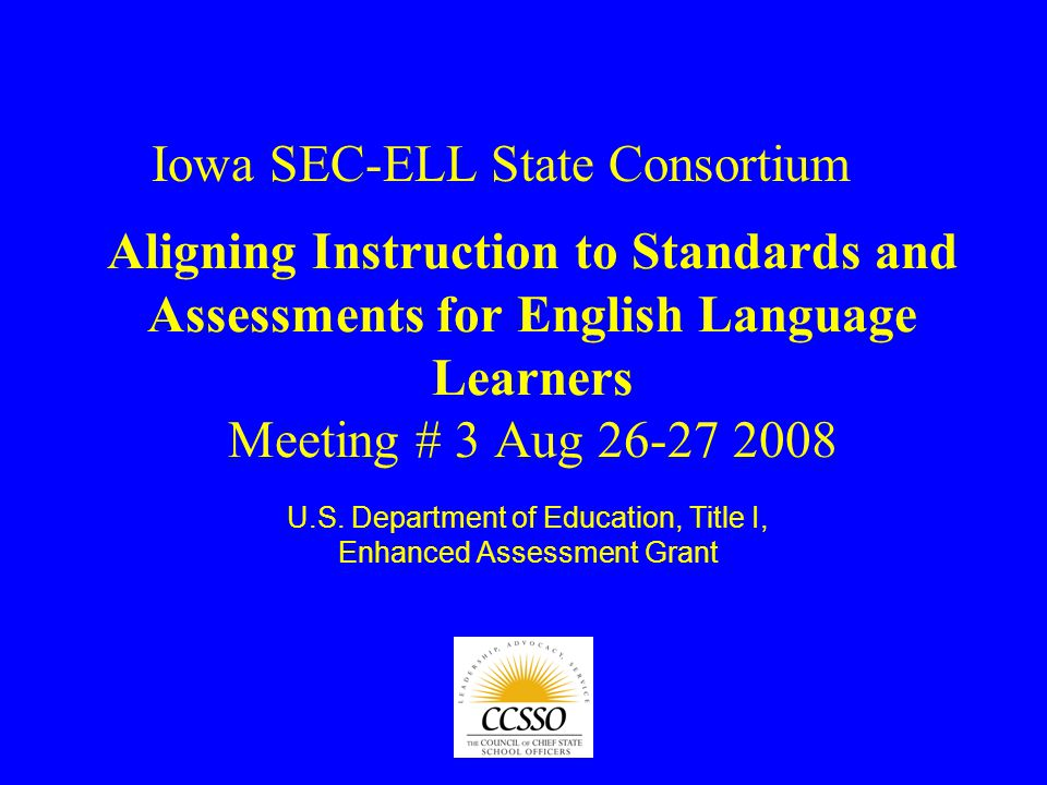 Aligning Instruction to Standards and Assessments for English Language Learners Meeting # 3 Aug U.S.