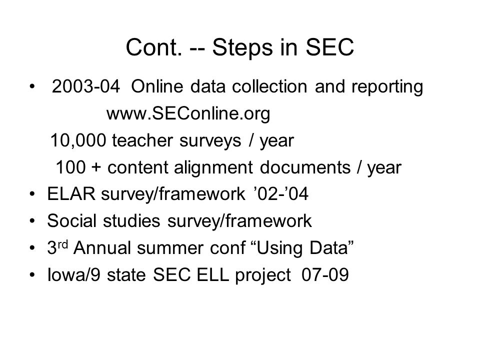 Cont. -- Steps in SEC 2003-04 Online data collection and reporting www.SEConline.org 10,000 teacher surveys / year 100 + content alignment documents /