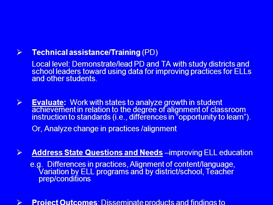  Technical assistance/Training (PD) Local level: Demonstrate/lead PD and TA with study districts and school leaders toward using data for improving practices for ELLs and other students.