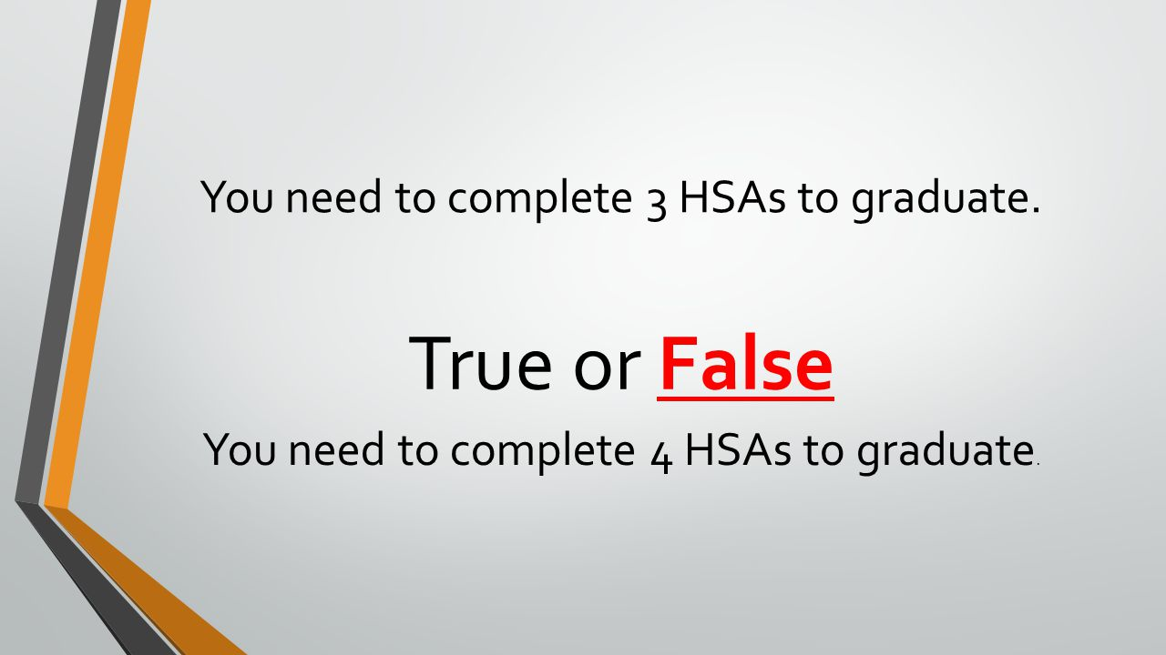 You need to complete 3 HSAs to graduate. True or False You need to complete 4 HSAs to graduate.