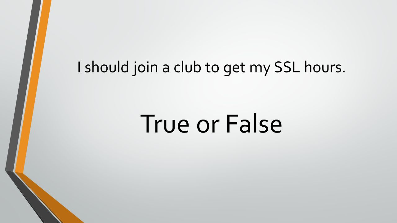 I should join a club to get my SSL hours. True or False