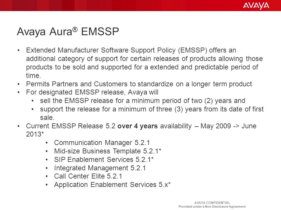 AVAYA CONFIDENTIAL Provided under a Non Disclosure Agreement Avaya Aura ® EMSSP Extended Manufacturer Software Support Policy (EMSSP) offers an additi