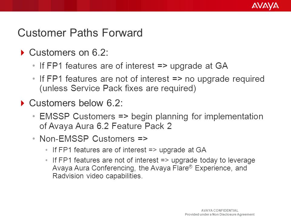AVAYA CONFIDENTIAL Provided under a Non Disclosure Agreement Customer Paths Forward  Customers on 6.2: If FP1 features are of interest => upgrade at