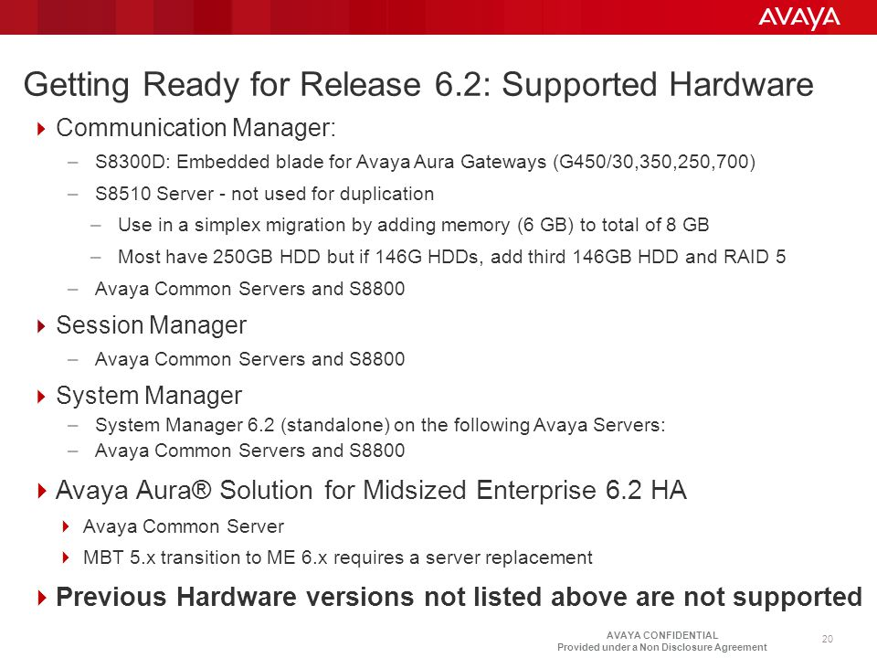 AVAYA CONFIDENTIAL Provided under a Non Disclosure Agreement Getting Ready for Release 6.2: Supported Hardware  Communication Manager: –S8300D: Embed
