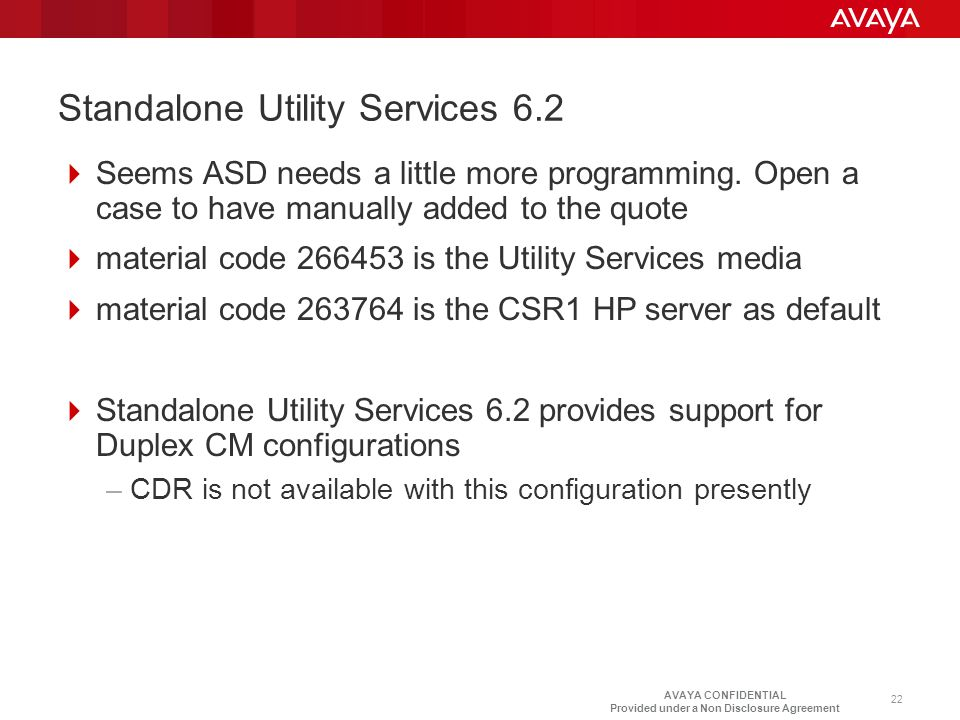 AVAYA CONFIDENTIAL Provided under a Non Disclosure Agreement Standalone Utility Services 6.2  Seems ASD needs a little more programming. Open a case