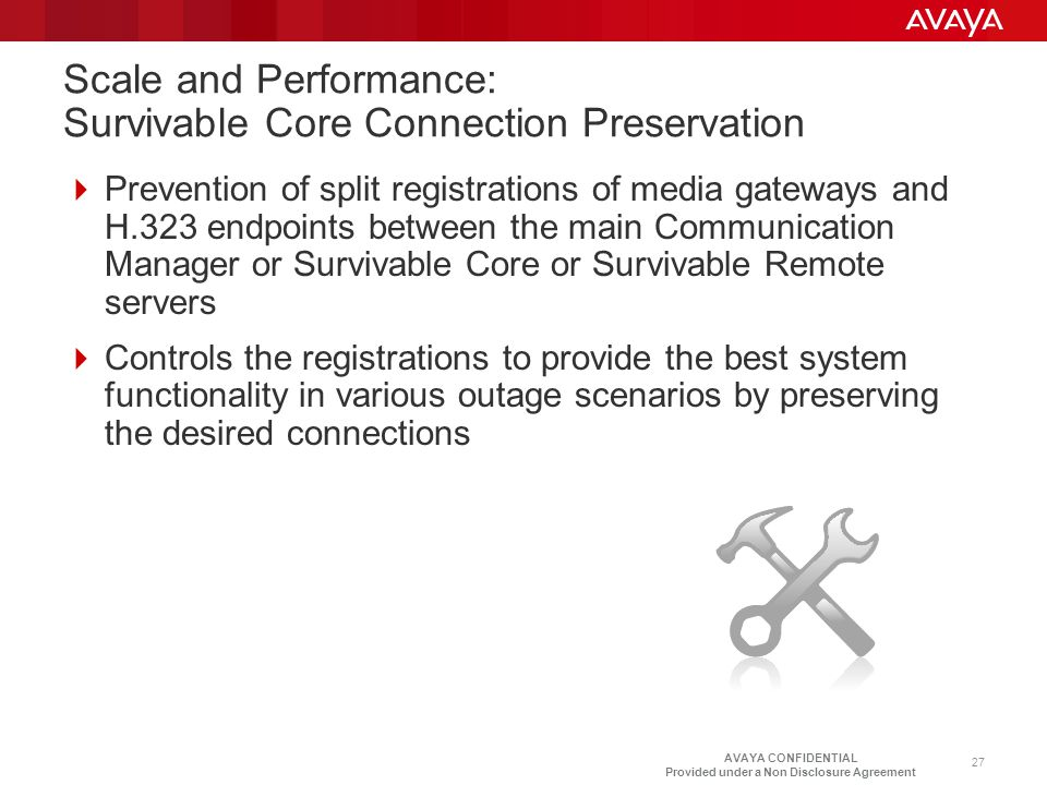 AVAYA CONFIDENTIAL Provided under a Non Disclosure Agreement Scale and Performance: Survivable Core Connection Preservation  Prevention of split regi