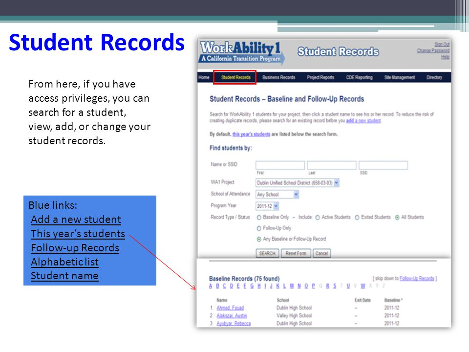 Student Records Blue links: Add a new student This year's students Follow-up Records Alphabetic list Student name From here, if you have access privileges, you can search for a student, view, add, or change your student records.